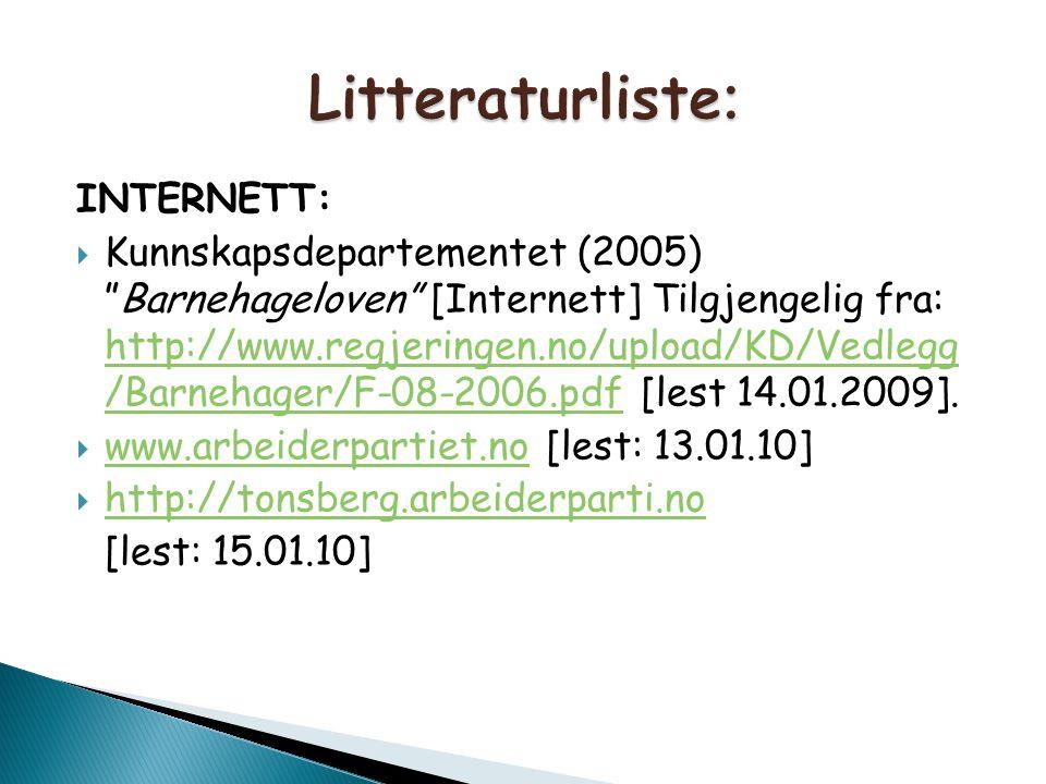 """INTERNETT:  Kunnskapsdepartementet (2005) """"Barnehageloven"""" [Internett] Tilgjengelig fra: http://www.regjeringen.no/upload/KD/Vedlegg /Barnehager/F-08"""