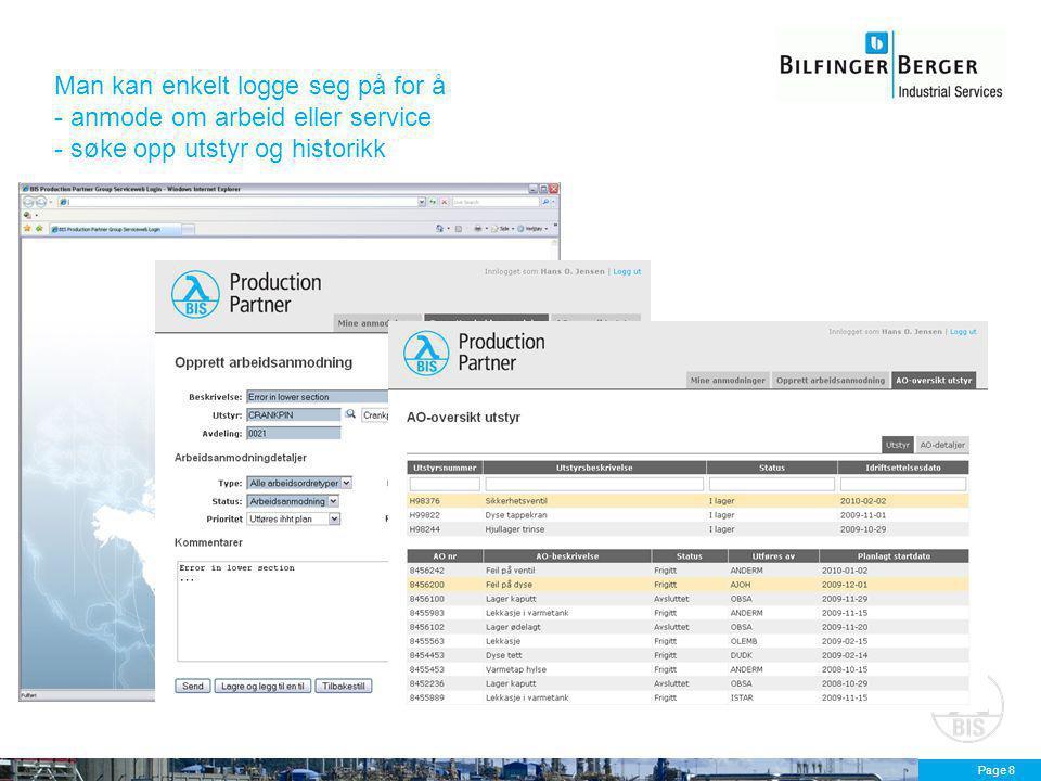 Page 9 Eller man kan få mer omfattende tilgang for mer detaljert oppfølging og kontroll  Hver bruker har sin personlige startside med oversikt over sine oppgaver = enklere brukergrensesnitt -> lavere terskel for å komme i gang  Dobbeltklikk for direkte tilgang til relevante data  Virksomhets-indikatorer for bedre oversikt  Dekker alle behov for FDV (utstyr, aktiva, arbeidsordre, HMS, reservedeler, innkjøp, rapportering, ++) og gir en enklere hverdag