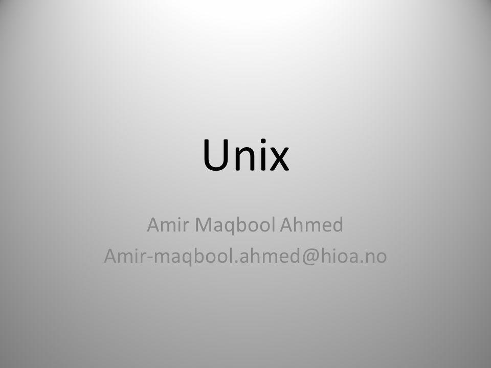 Unix Amir Maqbool Ahmed Amir-maqbool.ahmed@hioa.no
