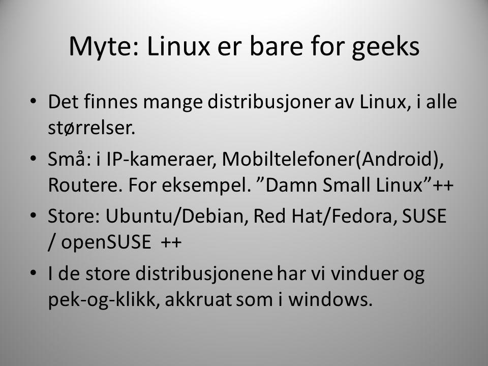 Myte: Linux er bare for geeks • Det finnes mange distribusjoner av Linux, i alle størrelser.