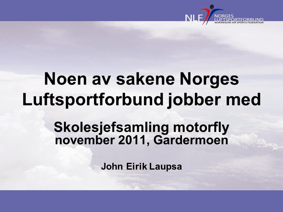 Noen av sakene Norges Luftsportforbund jobber med Skolesjefsamling motorfly november 2011, Gardermoen John Eirik Laupsa