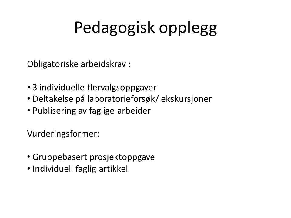 Pedagogisk opplegg Obligatoriske arbeidskrav : • 3 individuelle flervalgsoppgaver • Deltakelse på laboratorieforsøk/ ekskursjoner • Publisering av fag