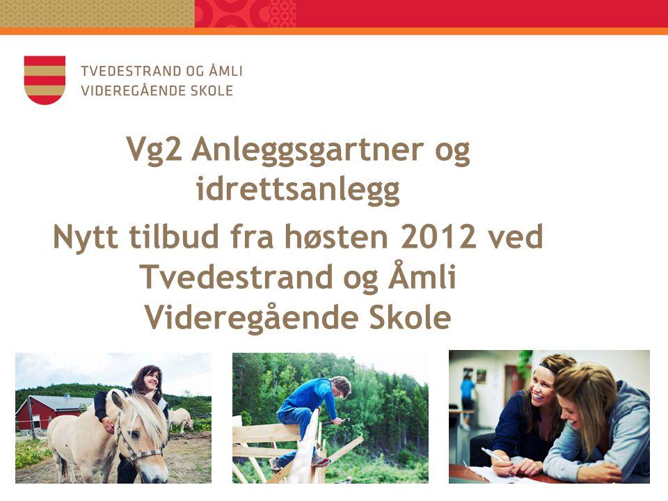 Vg2 Anleggsgartner og idrettsanlegg Nytt tilbud fra høsten 2012 ved Tvedestrand og Åmli Videregående Skole
