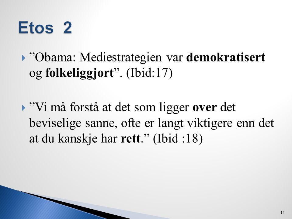 """ """"Obama: Mediestrategien var demokratisert og folkeliggjort"""". (Ibid:17)  """"Vi må forstå at det som ligger over det beviselige sanne, ofte er langt vi"""