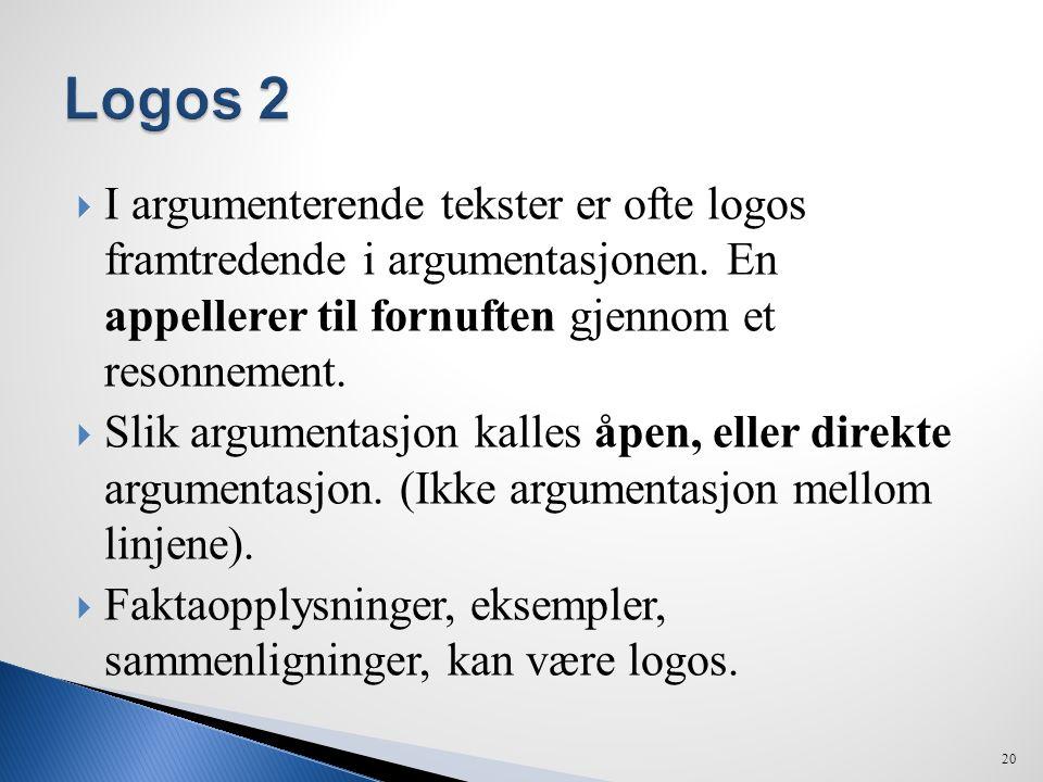  I argumenterende tekster er ofte logos framtredende i argumentasjonen. En appellerer til fornuften gjennom et resonnement.  Slik argumentasjon kall