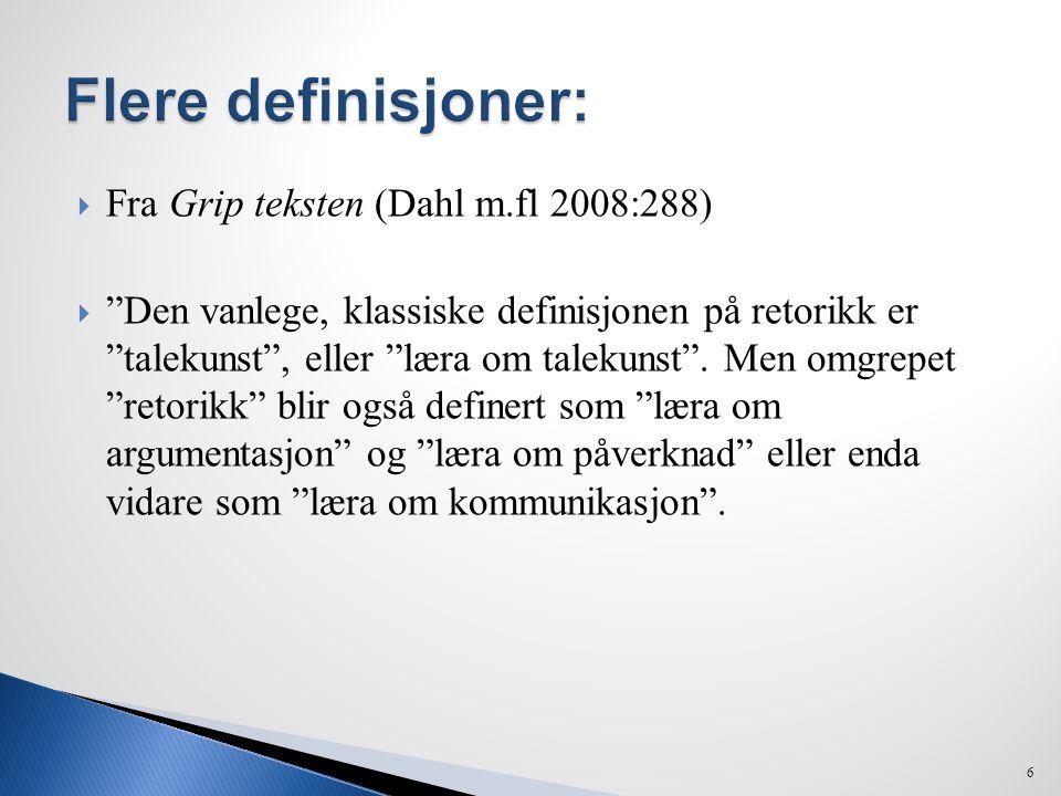 """ Fra Grip teksten (Dahl m.fl 2008:288)  """"Den vanlege, klassiske definisjonen på retorikk er """"talekunst"""", eller """"læra om talekunst"""". Men omgrepet """"re"""