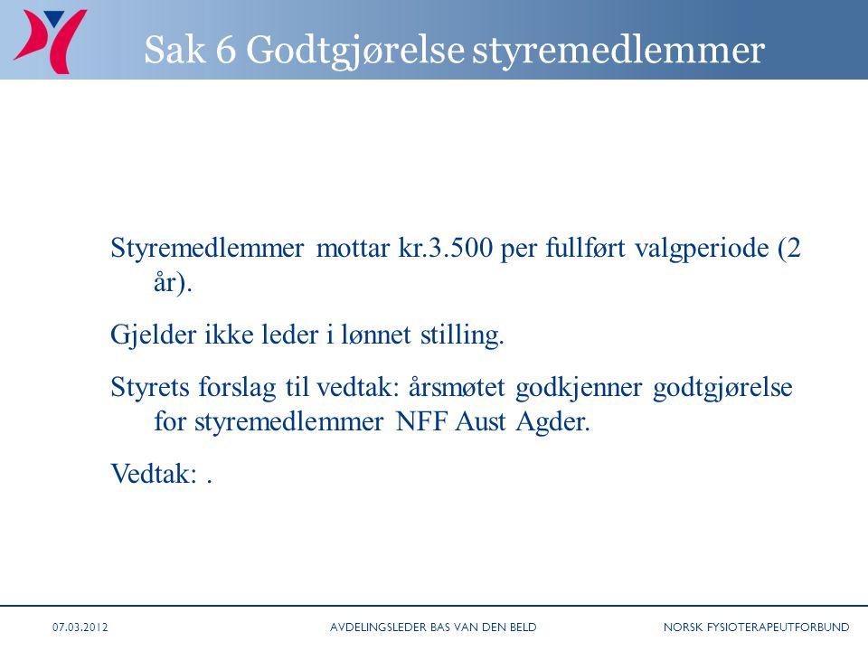 NORSK FYSIOTERAPEUTFORBUND Sak 6 Godtgjørelse styremedlemmer Styremedlemmer mottar kr.3.500 per fullført valgperiode (2 år). Gjelder ikke leder i lønn