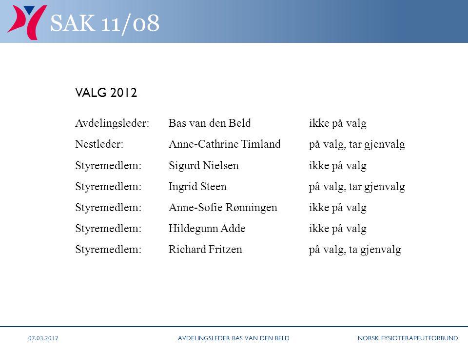 NORSK FYSIOTERAPEUTFORBUND SAK 11/08 VALG 2012 Avdelingsleder: Bas van den Beldikke på valg Nestleder:Anne-Cathrine Timlandpå valg, tar gjenvalg Styre