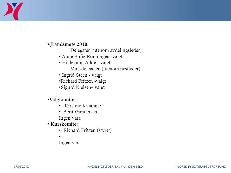 NORSK FYSIOTERAPEUTFORBUND (sak 11/08 fortsetter) • (Landsmøte 2010. Delegater (utenom avdelingsleder): • Anne-Sofie Rønningen- valgt • Hildegunn Adde
