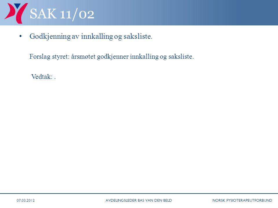 NORSK FYSIOTERAPEUTFORBUND SAK 11/02 • Godkjenning av innkalling og saksliste. Forslag styret: årsmøtet godkjenner innkalling og saksliste. Vedtak:. A