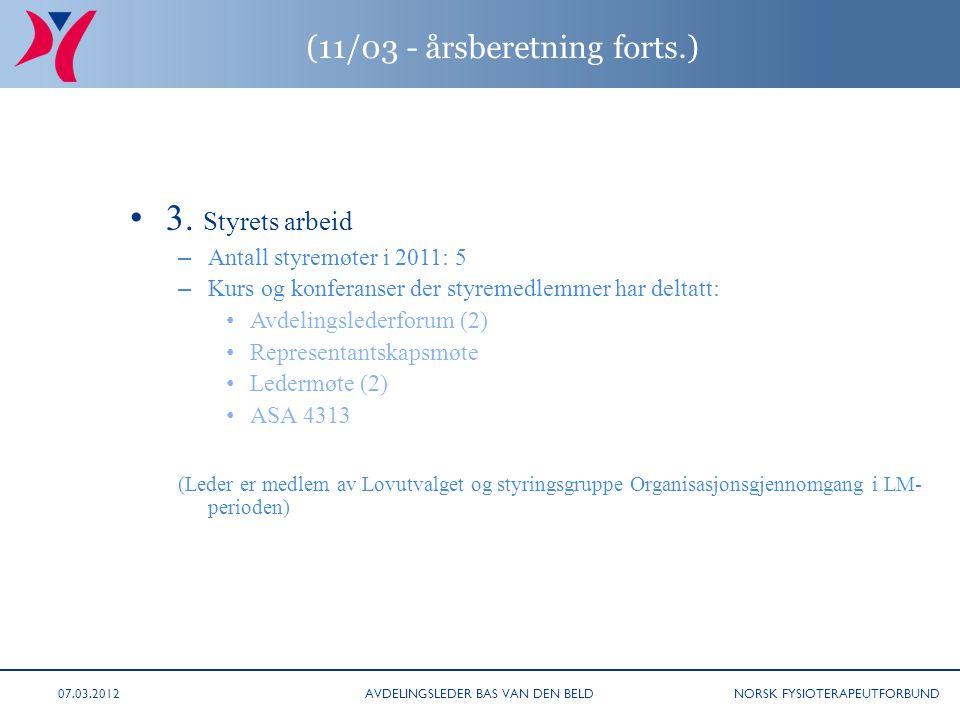NORSK FYSIOTERAPEUTFORBUND (11/03 - årsberetning forts.) • 3. Styrets arbeid – Antall styremøter i 2011: 5 – Kurs og konferanser der styremedlemmer ha