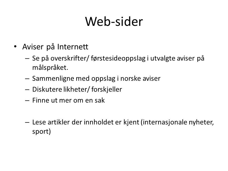 Web-sider • Aviser på Internett – Se på overskrifter/ førstesideoppslag i utvalgte aviser på målspråket. – Sammenligne med oppslag i norske aviser – D