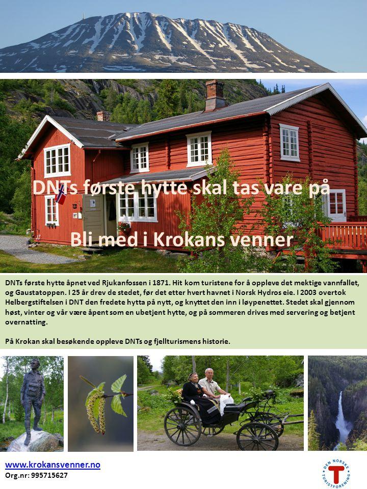 www.krokansvenner.no Org.nr: 995715627 DNTs første hytte skal tas vare på Bli med i Krokans venner DNTs første hytte åpnet ved Rjukanfossen i 1871. Hi