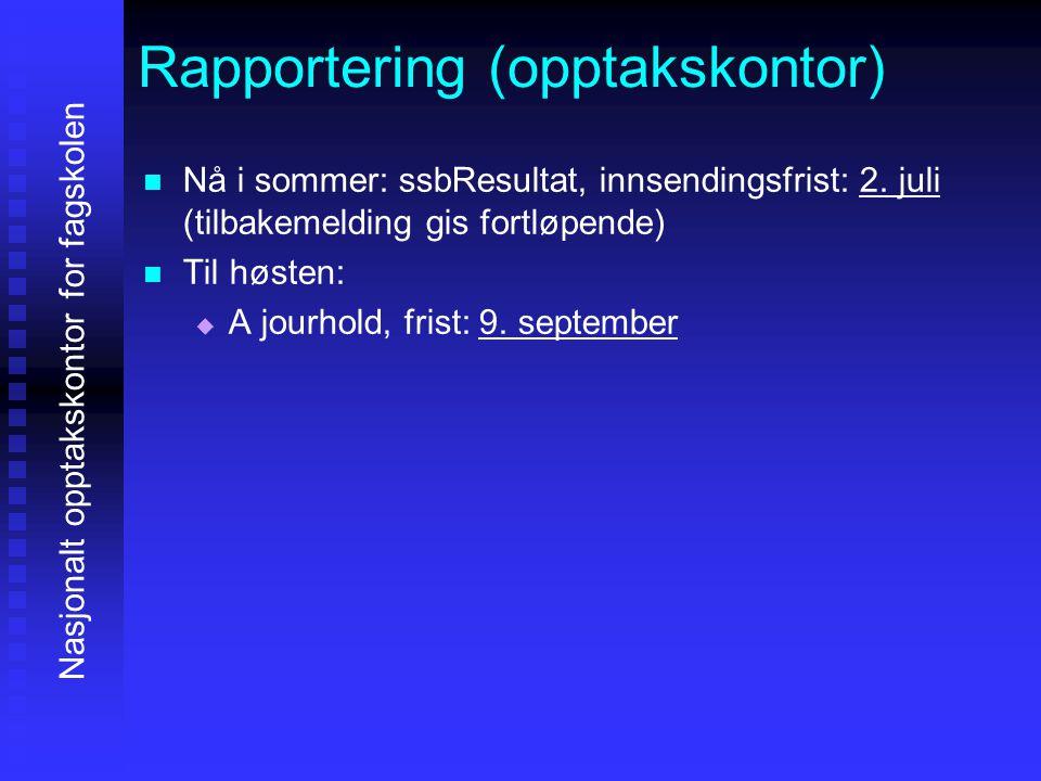 Rapportering (opptakskontor)   Nå i sommer: ssbResultat, innsendingsfrist: 2.