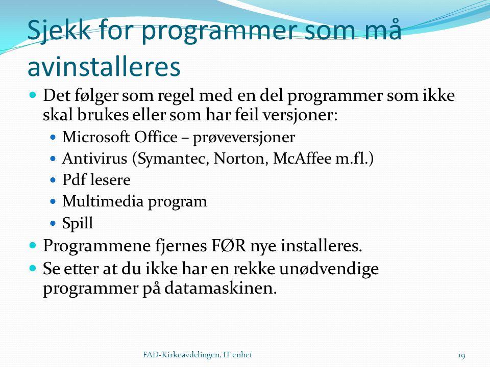 Sjekk for programmer som må avinstalleres  Det følger som regel med en del programmer som ikke skal brukes eller som har feil versjoner:  Microsoft
