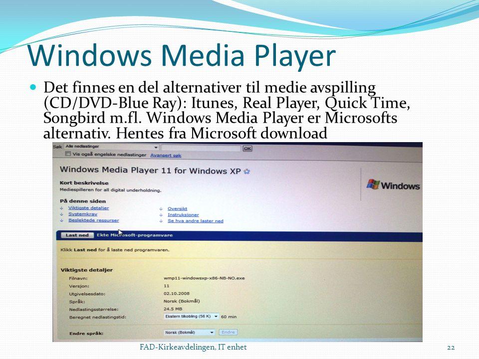 Windows Media Player  Det finnes en del alternativer til medie avspilling (CD/DVD-Blue Ray): Itunes, Real Player, Quick Time, Songbird m.fl. Windows