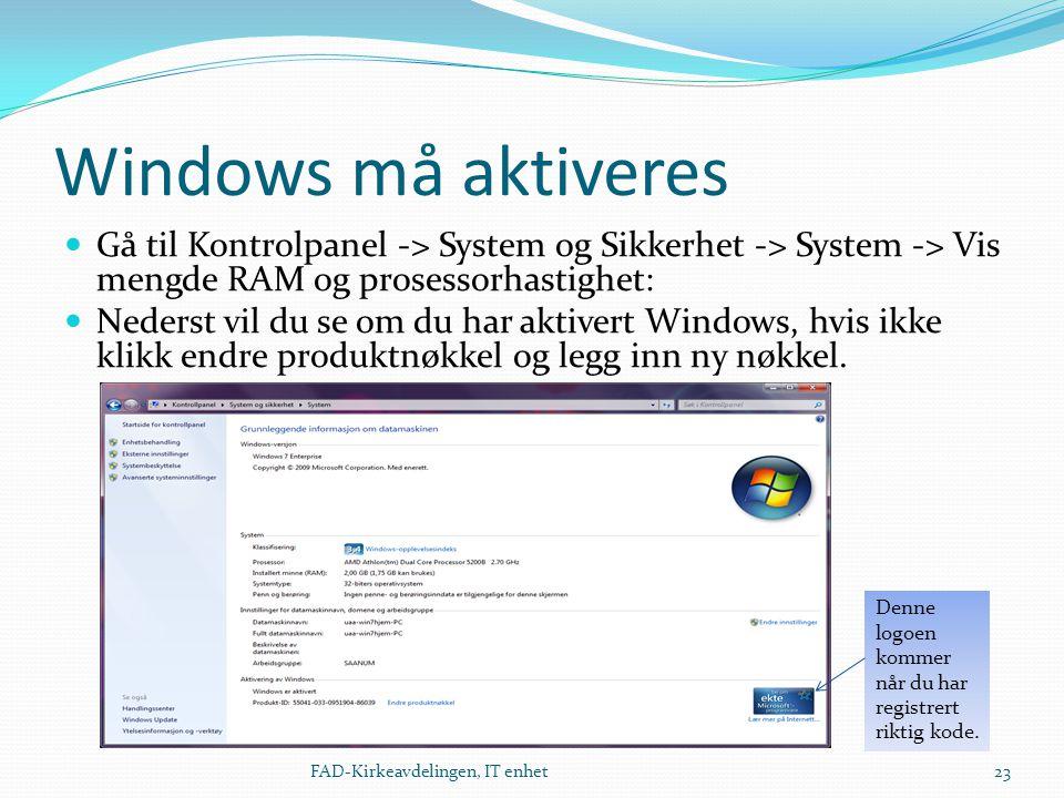Windows må aktiveres  Gå til Kontrolpanel -> System og Sikkerhet -> System -> Vis mengde RAM og prosessorhastighet:  Nederst vil du se om du har akt