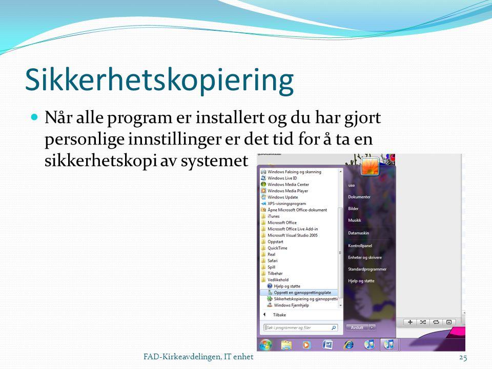 Sikkerhetskopiering  Når alle program er installert og du har gjort personlige innstillinger er det tid for å ta en sikkerhetskopi av systemet FAD-Ki