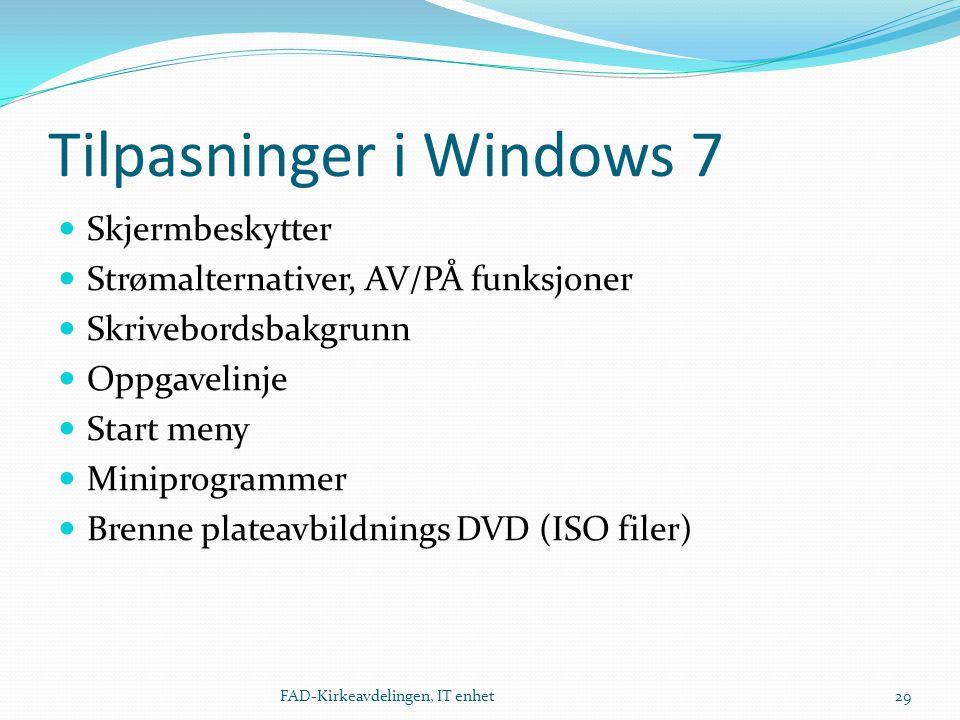Tilpasninger i Windows 7  Skjermbeskytter  Strømalternativer, AV/PÅ funksjoner  Skrivebordsbakgrunn  Oppgavelinje  Start meny  Miniprogrammer  Brenne plateavbildnings DVD (ISO filer) 29FAD-Kirkeavdelingen, IT enhet