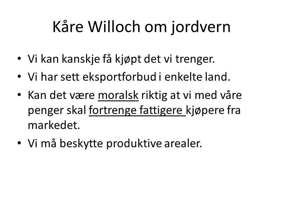 Kåre Willoch om jordvern • Vi kan kanskje få kjøpt det vi trenger. • Vi har sett eksportforbud i enkelte land. • Kan det være moralsk riktig at vi med