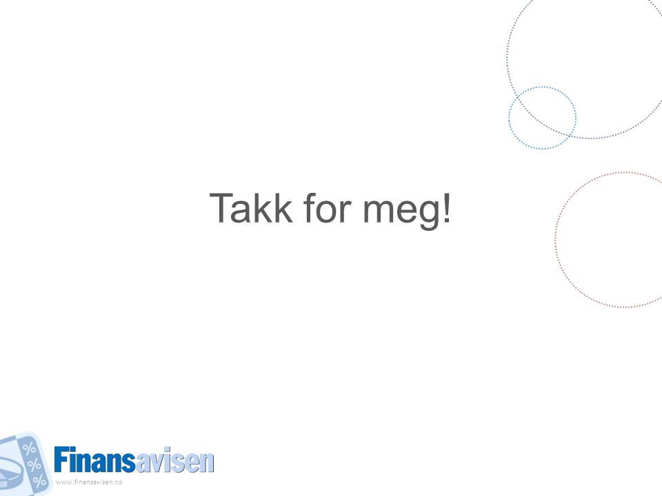 www.finansavisen.no Takk for meg!