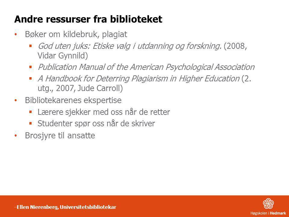 Andre ressurser fra biblioteket • Bøker om kildebruk, plagiat  God uten juks: Etiske valg i utdanning og forskning. (2008, Vidar Gynnild)  Publicati