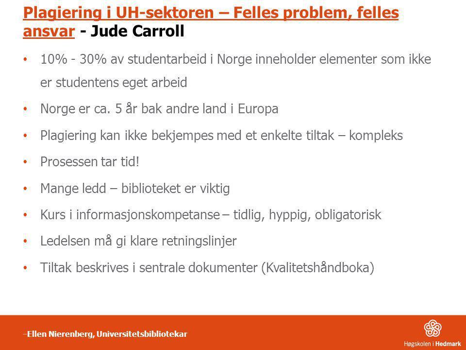 Plagiering i UH-sektoren – Felles problem, felles ansvarPlagiering i UH-sektoren – Felles problem, felles ansvar - Jude Carroll • 10% - 30% av student