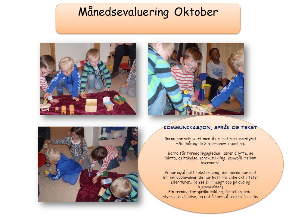 Månedsevaluering Oktober KOMMUNIKASJON, SPRÅK OG TEKST Barna har selv vært med å dramatisert eventyret «Gullhår og de 3 bjørnene» i samling.