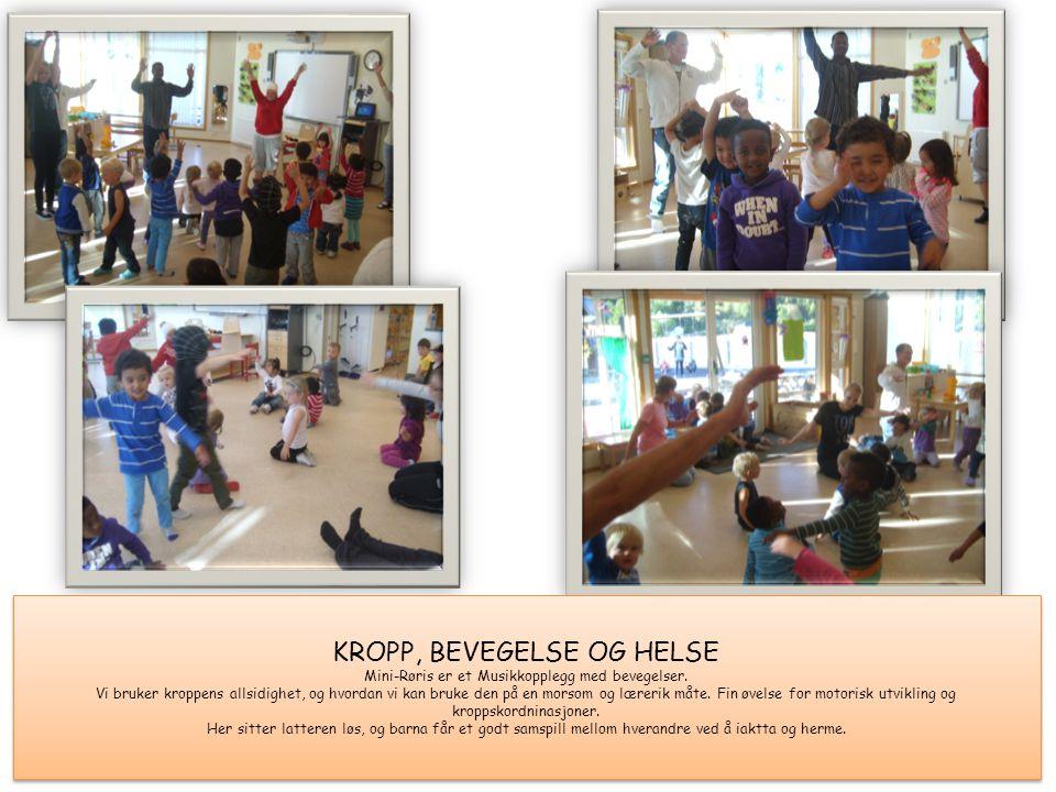 KROPP, BEVEGELSE OG HELSE Mini-Røris er et Musikkopplegg med bevegelser.