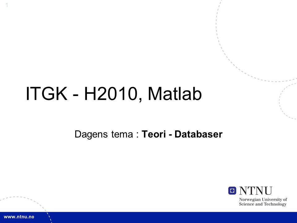 1 ITGK - H2010, Matlab Dagens tema : Teori - Databaser