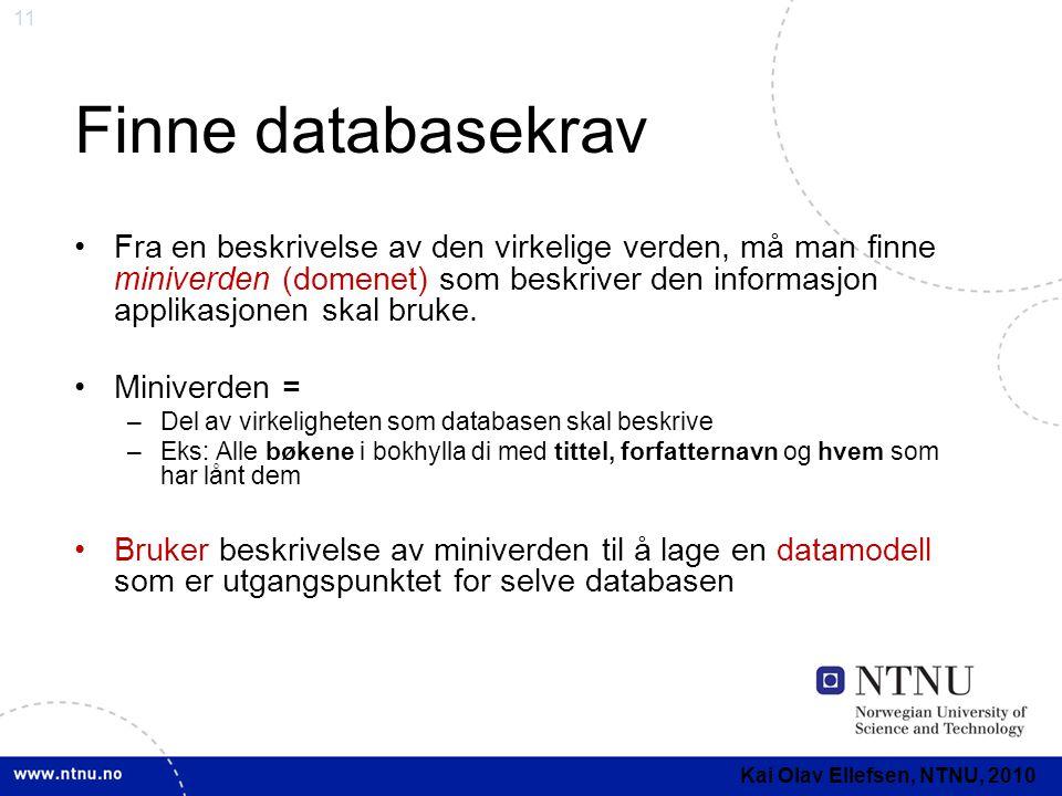 11 Finne databasekrav •Fra en beskrivelse av den virkelige verden, må man finne miniverden (domenet) som beskriver den informasjon applikasjonen skal