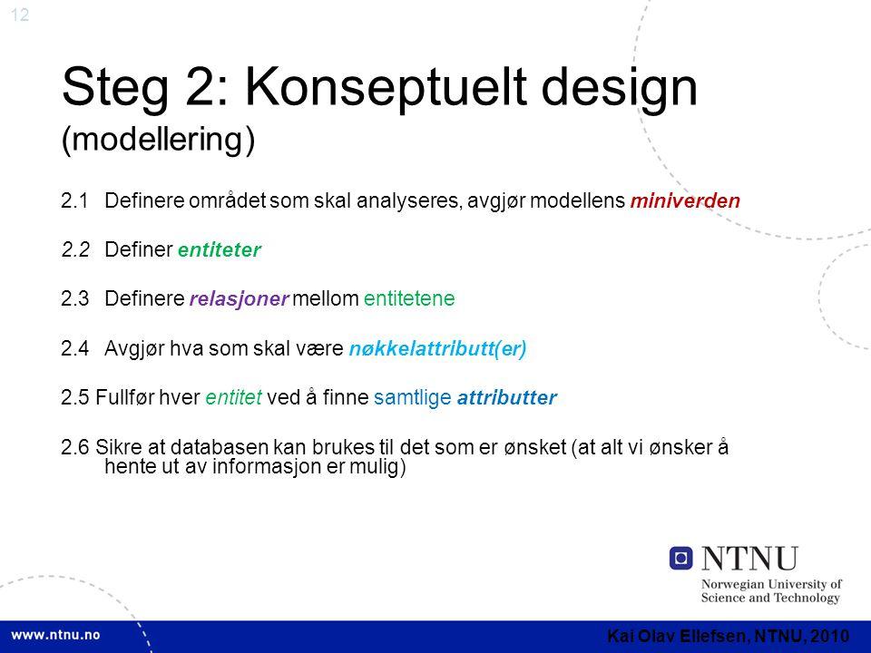 12 Steg 2: Konseptuelt design (modellering) 2.1Definere området som skal analyseres, avgjør modellens miniverden 2.2Definer entiteter 2.3Definere rela