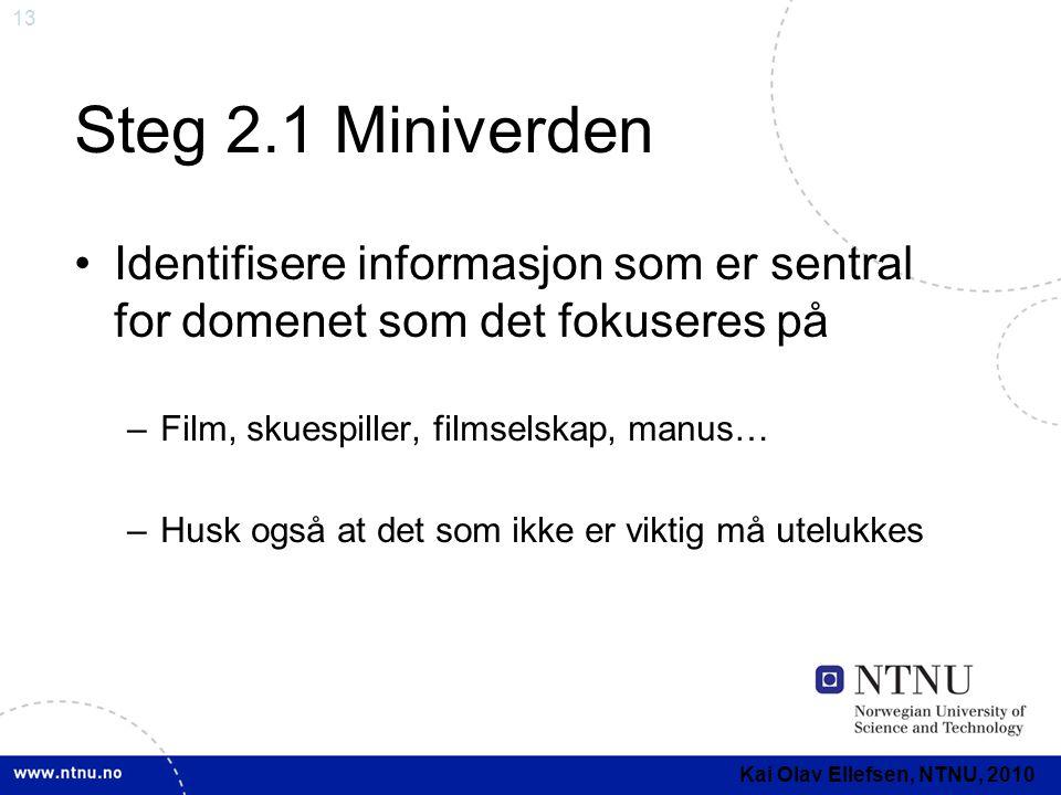 13 Steg 2.1 Miniverden •Identifisere informasjon som er sentral for domenet som det fokuseres på –Film, skuespiller, filmselskap, manus… –Husk også at
