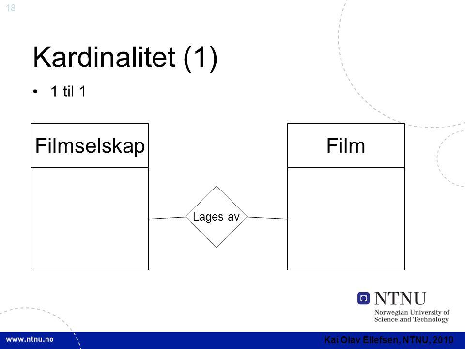18 Kardinalitet (1) •1 til 1 FilmselskapFilm Lages av Kai Olav Ellefsen, NTNU, 2010