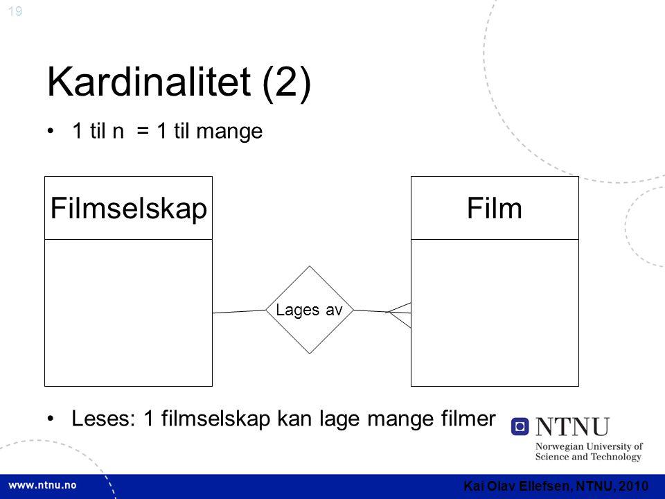 19 Kardinalitet (2) •1 til n = 1 til mange •Leses: 1 filmselskap kan lage mange filmer FilmselskapFilm Lages av Kai Olav Ellefsen, NTNU, 2010