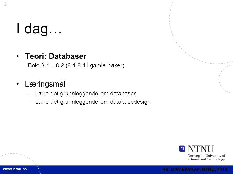 2 I dag… •Teori: Databaser Bok: 8.1 – 8.2 (8.1-8.4 i gamle bøker) •Læringsmål –Lære det grunnleggende om databaser –Lære det grunnleggende om database