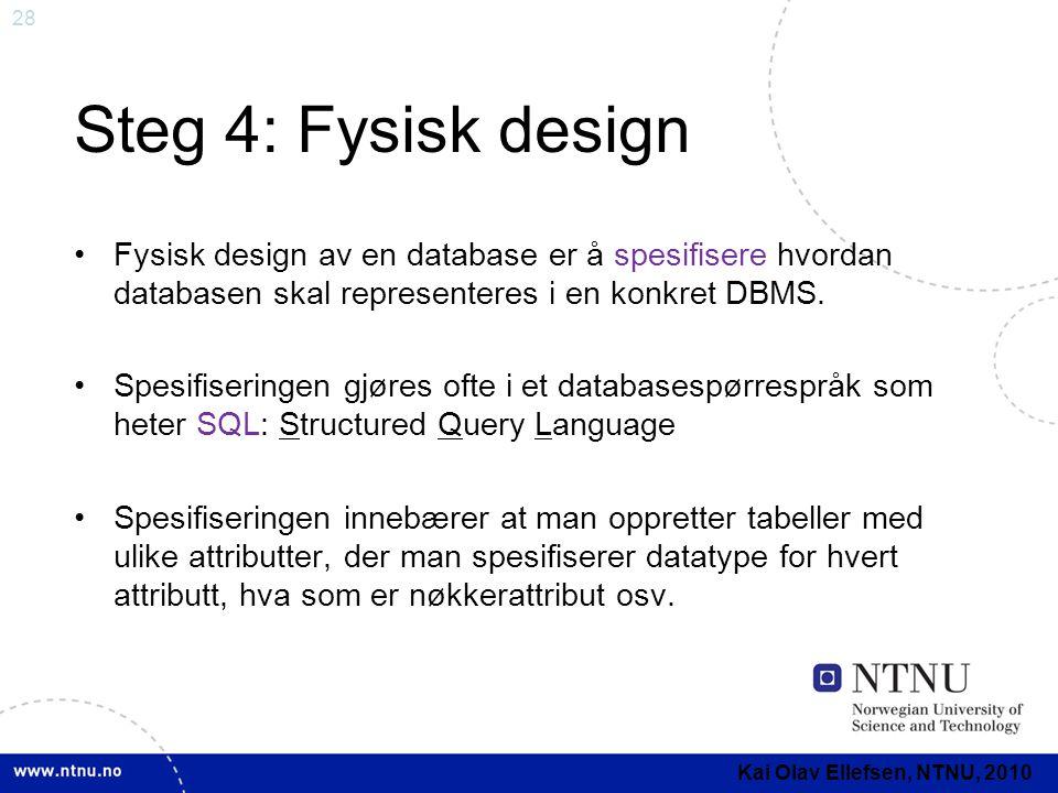 28 Steg 4: Fysisk design •Fysisk design av en database er å spesifisere hvordan databasen skal representeres i en konkret DBMS. •Spesifiseringen gjøre