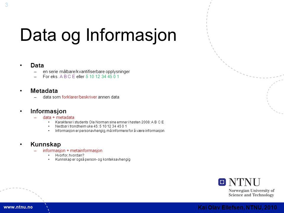 3 Data og Informasjon •Data –en serie målbare/kvantifiserbare opplysninger –For eks. A B C E eller 5 10 12 34 45 0 1 •Metadata –data som forklarer/bes