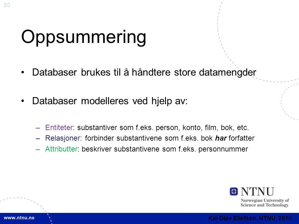 30 Oppsummering •Databaser brukes til å håndtere store datamengder •Databaser modelleres ved hjelp av: –Entiteter: substantiver som f.eks. person, kon