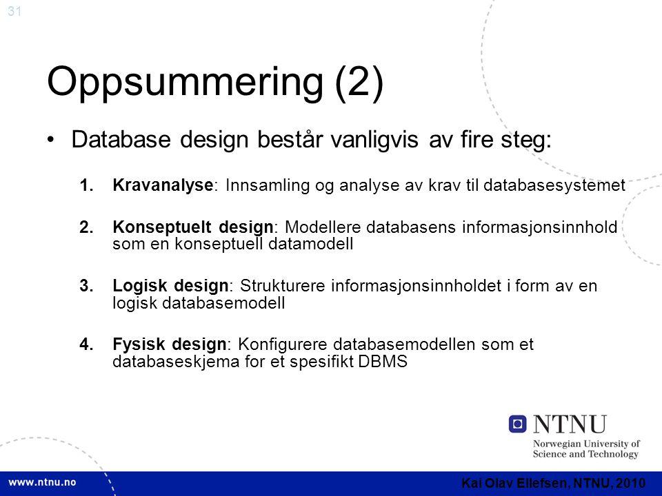 31 Oppsummering (2) •Database design består vanligvis av fire steg: 1.Kravanalyse: Innsamling og analyse av krav til databasesystemet 2.Konseptuelt de