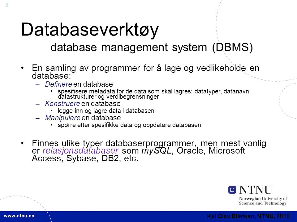 8 Databaseverktøy database management system (DBMS) •En samling av programmer for å lage og vedlikeholde en database: –Definere en database •spesifise