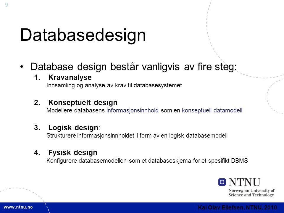 9 Databasedesign •Database design består vanligvis av fire steg: 1.Kravanalyse Innsamling og analyse av krav til databasesystemet 2.Konseptuelt design