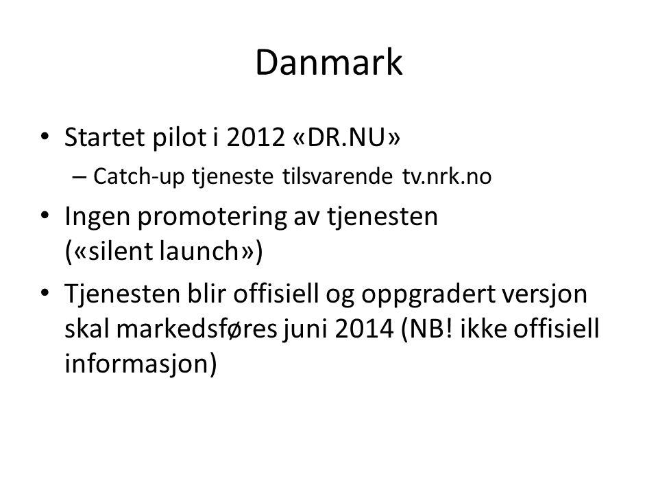 Danmark • Startet pilot i 2012 «DR.NU» – Catch-up tjeneste tilsvarende tv.nrk.no • Ingen promotering av tjenesten («silent launch») • Tjenesten blir o