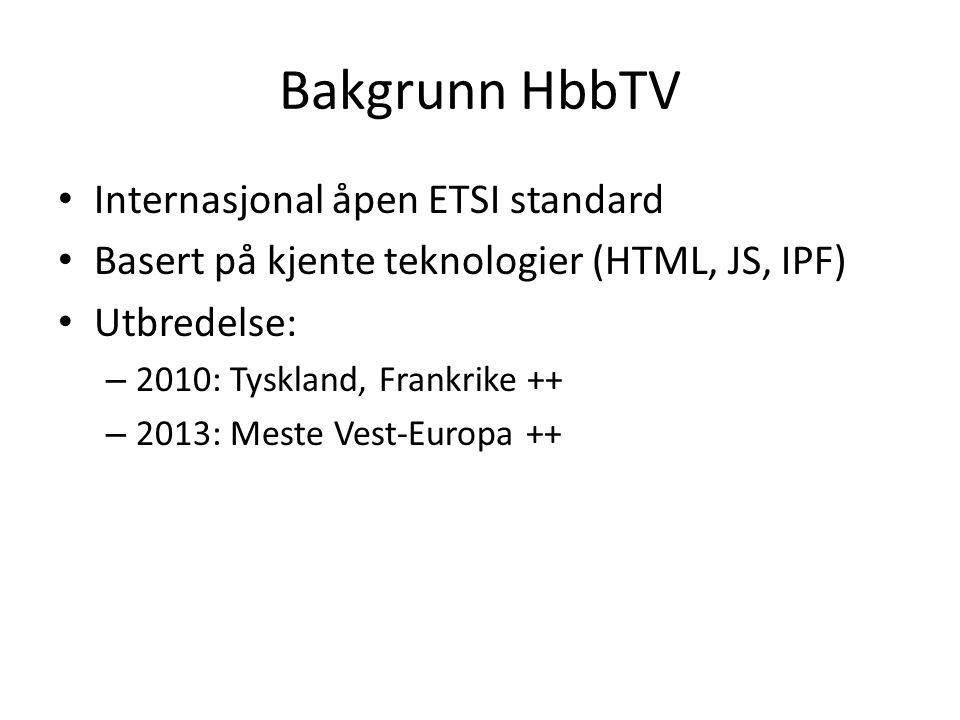 Bakgrunn HbbTV • Internasjonal åpen ETSI standard • Basert på kjente teknologier (HTML, JS, IPF) • Utbredelse: – 2010: Tyskland, Frankrike ++ – 2013: