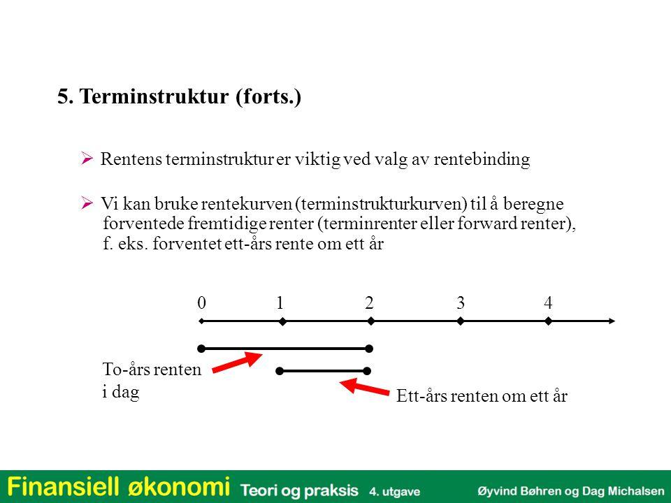 5. Terminstruktur (forts.)  Rentens terminstruktur er viktig ved valg av rentebinding  Vi kan bruke rentekurven (terminstrukturkurven) til å beregne