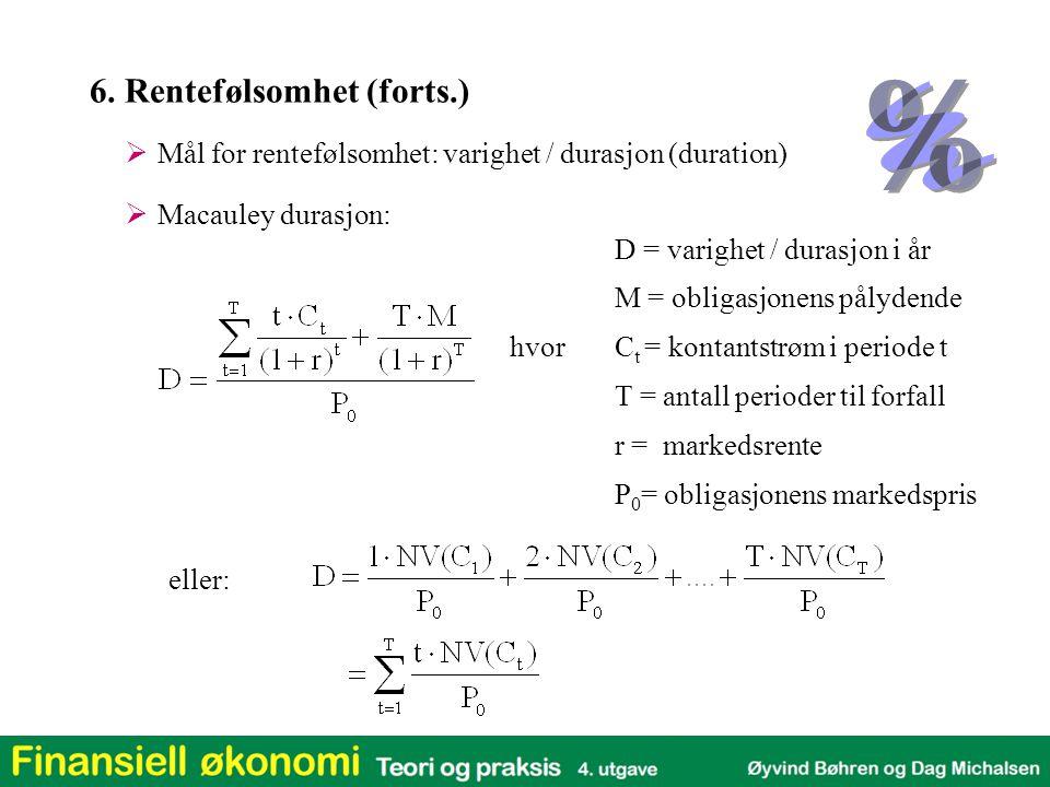  Mål for rentefølsomhet: varighet / durasjon (duration)  Macauley durasjon: D = varighet / durasjon i år M = obligasjonens pålydende hvor C t = kont