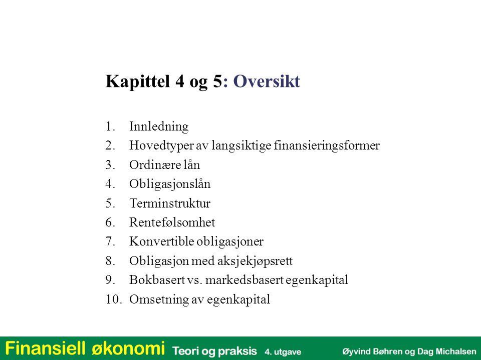 Kapittel 4 og 5: Oversikt 1.Innledning 2.Hovedtyper av langsiktige finansieringsformer 3.Ordinære lån 4.Obligasjonslån 5.Terminstruktur 6.Rentefølsomh