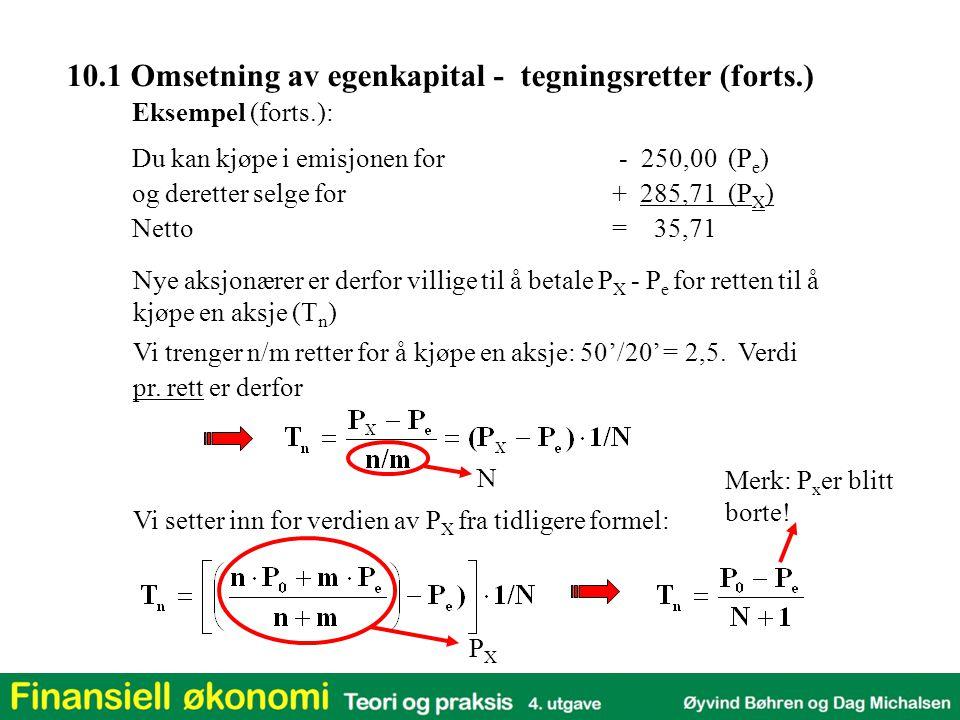 Eksempel (forts.): Du kan kjøpe i emisjonen for - 250,00 (P e ) og deretter selge for+ 285,71 (P X ) Netto= 35,71 Nye aksjonærer er derfor villige til