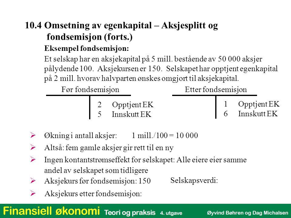  Økning i antall aksjer: 2Opptjent EK 5 Innskutt EK Før fondsemisjon 1 mill./100 = 10 000  Altså: fem gamle aksjer gir rett til en ny  Ingen kontan