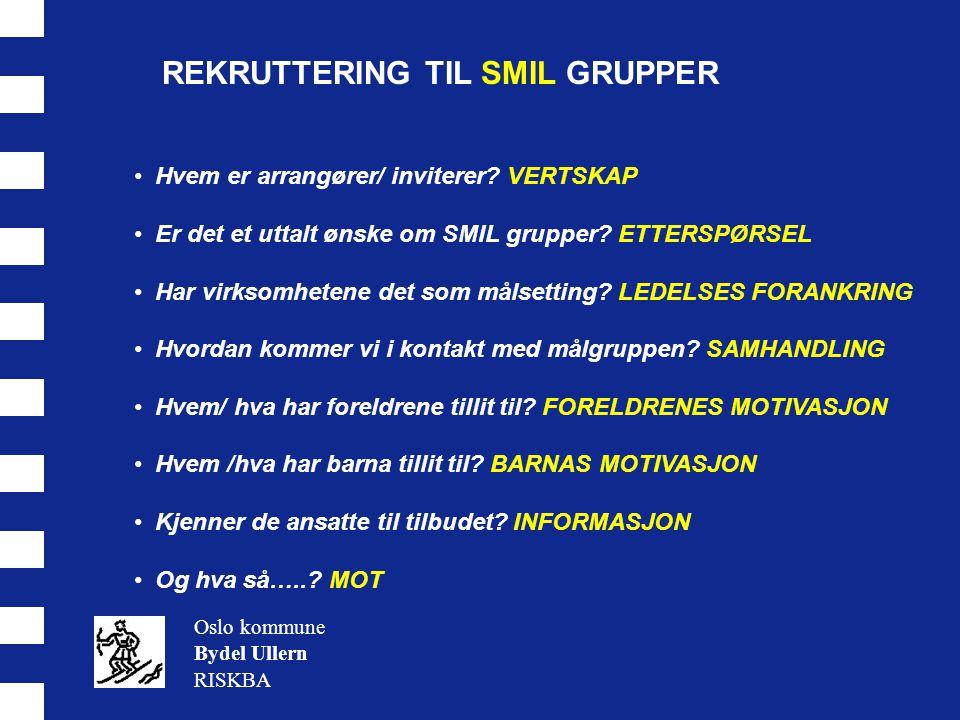 REKRUTTERING TIL SMIL GRUPPER Oslo kommune Bydel Ullern RISKBA • Hvem er arrangører/ inviterer? VERTSKAP • Er det et uttalt ønske om SMIL grupper? ETT